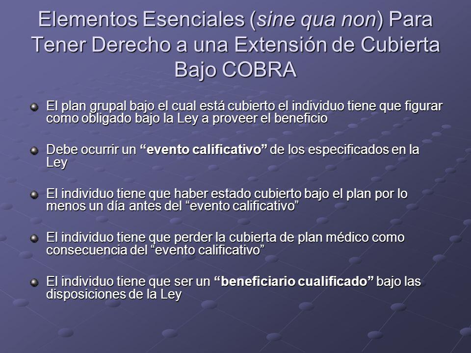 Elementos Esenciales (sine qua non) Para Tener Derecho a una Extensión de Cubierta Bajo COBRA El plan grupal bajo el cual está cubierto el individuo t