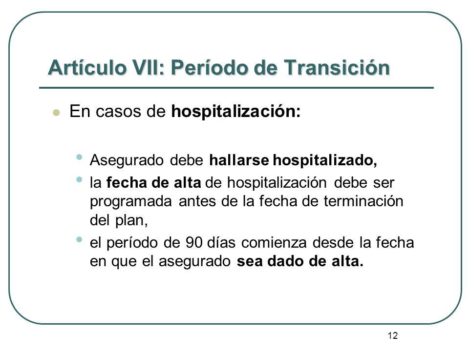 12 Artículo VII: Período de Transición En casos de hospitalización: Asegurado debe hallarse hospitalizado, la fecha de alta de hospitalización debe se