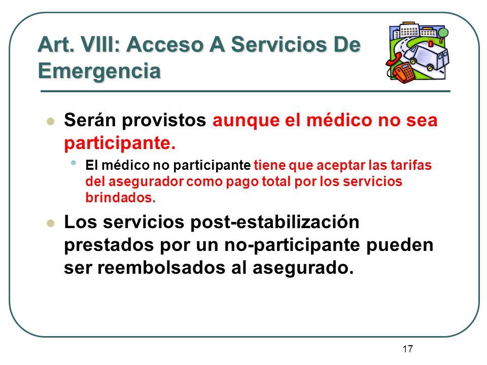 17 Art. VIII: Acceso A Servicios De Emergencia Serán provistos aunque el médico no sea participante. El médico no participante tiene que aceptar las t