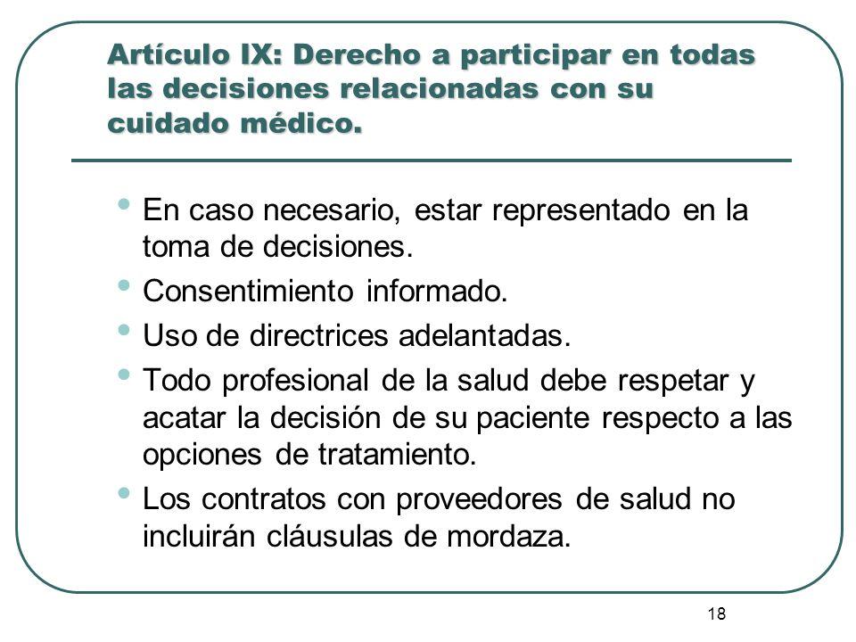 18 Artículo IX: Derecho a participar en todas las decisiones relacionadas con su cuidado médico. En caso necesario, estar representado en la toma de d