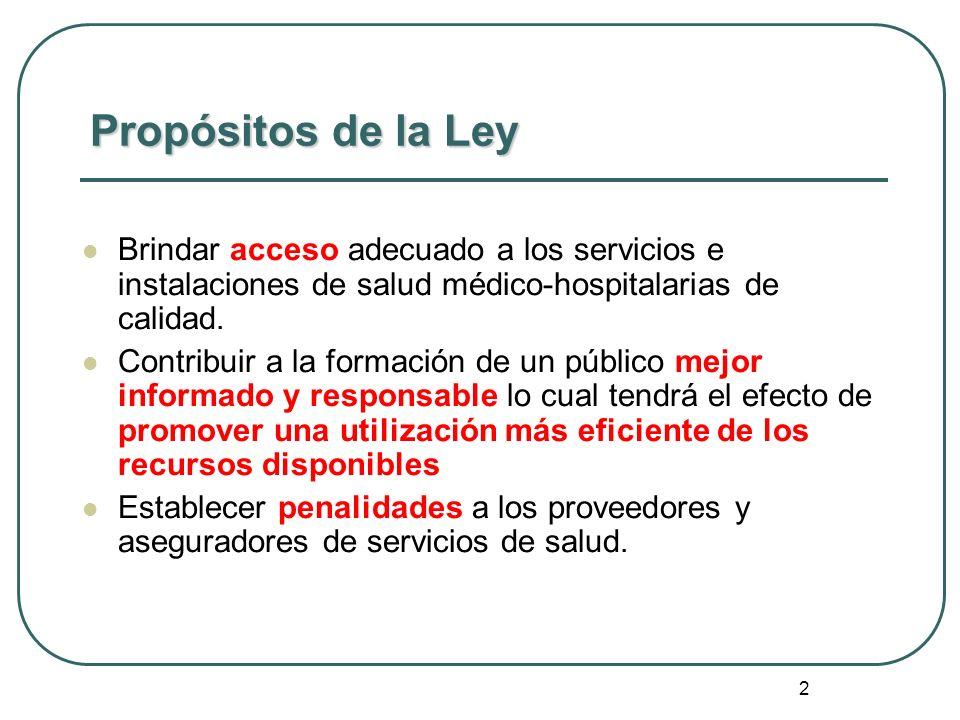 2 Propósitos de la Ley Brindar acceso adecuado a los servicios e instalaciones de salud médico-hospitalarias de calidad. Contribuir a la formación de
