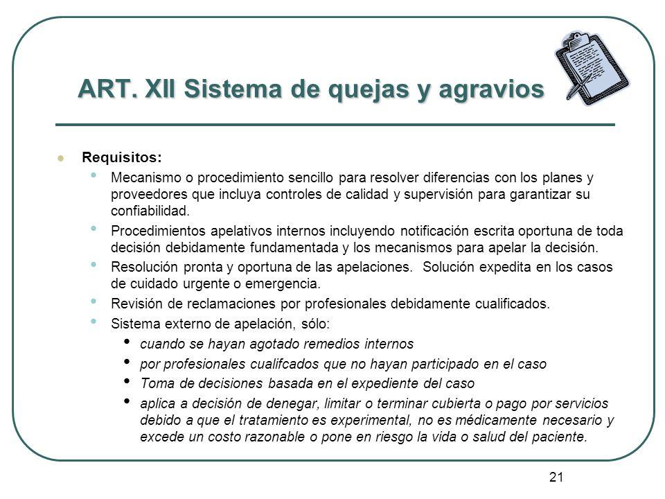 21 ART. XII Sistema de quejas y agravios Requisitos: Mecanismo o procedimiento sencillo para resolver diferencias con los planes y proveedores que inc