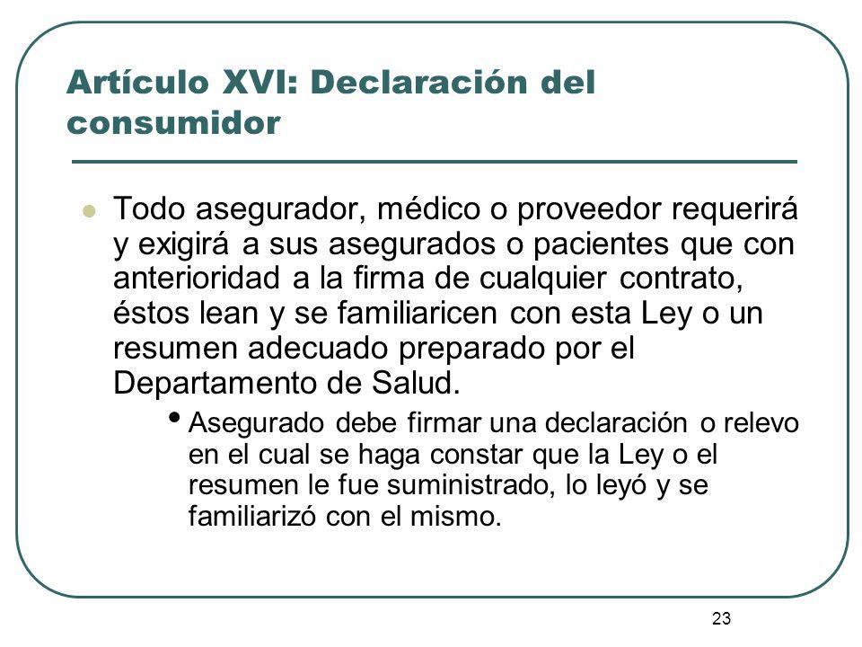 23 Artículo XVI: Declaración del consumidor Todo asegurador, médico o proveedor requerirá y exigirá a sus asegurados o pacientes que con anterioridad