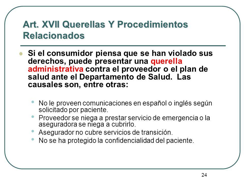 24 Art. XVII Querellas Y Procedimientos Relacionados Si el consumidor piensa que se han violado sus derechos, puede presentar una querella administrat