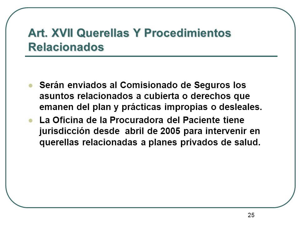 25 Art. XVII Querellas Y Procedimientos Relacionados Serán enviados al Comisionado de Seguros los asuntos relacionados a cubierta o derechos que emane