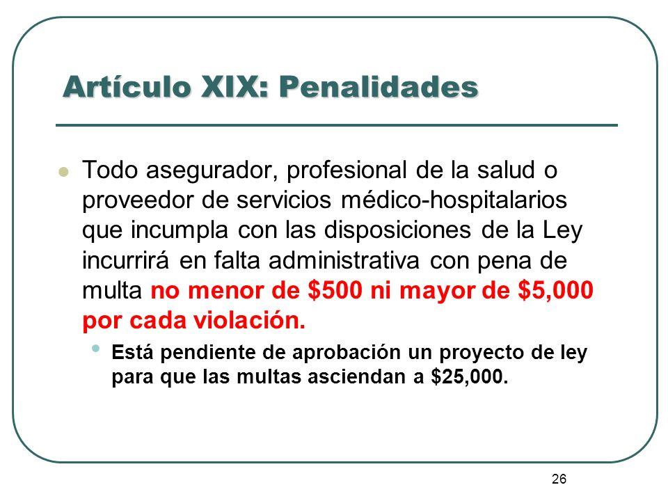 26 Artículo XIX: Penalidades Todo asegurador, profesional de la salud o proveedor de servicios médico-hospitalarios que incumpla con las disposiciones