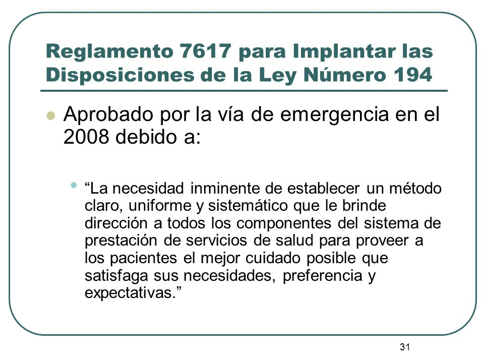 31 Reglamento 7617 para Implantar las Disposiciones de la Ley Número 194 Aprobado por la vía de emergencia en el 2008 debido a: La necesidad inminente