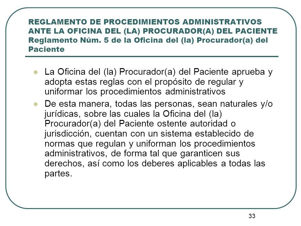 33 REGLAMENTO DE PROCEDIMIENTOS ADMINISTRATIVOS ANTE LA OFICINA DEL (LA) PROCURADOR(A) DEL PACIENTE Reglamento Núm. 5 de la Oficina del (la) Procurado