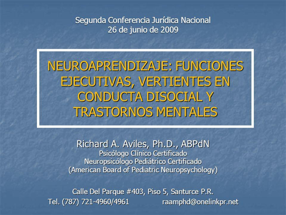 NEUROAPRENDIZAJE: FUNCIONES EJECUTIVAS, VERTIENTES EN CONDUCTA DISOCIAL Y TRASTORNOS MENTALES Richard A. Aviles, Ph.D., ABPdN Psicólogo Clínico Certif