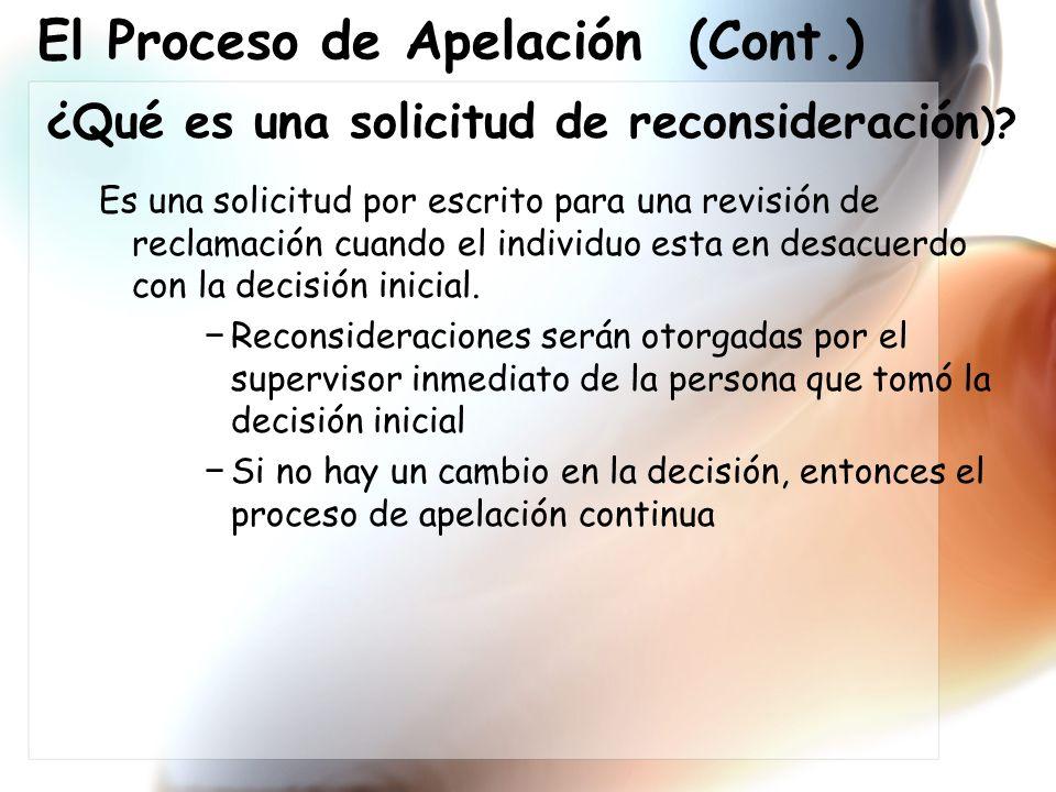 El Proceso de Apelación (Cont.) ¿Qué es una solicitud de reconsideración ).