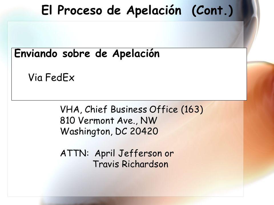 Enviando sobre de Apelación Via FedEx VHA, Chief Business Office (163) 810 Vermont Ave., NW Washington, DC 20420 ATTN: April Jefferson or Travis Richardson El Proceso de Apelación (Cont.)