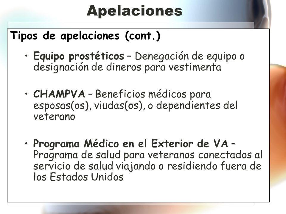 Tipos de apelaciones (cont.) Equipo prostéticos – Denegación de equipo o designación de dineros para vestimenta CHAMPVA – Beneficios médicos para esposas(os), viudas(os), o dependientes del veterano Programa Médico en el Exterior de VA – Programa de salud para veteranos conectados al servicio de salud viajando o residiendo fuera de los Estados Unidos