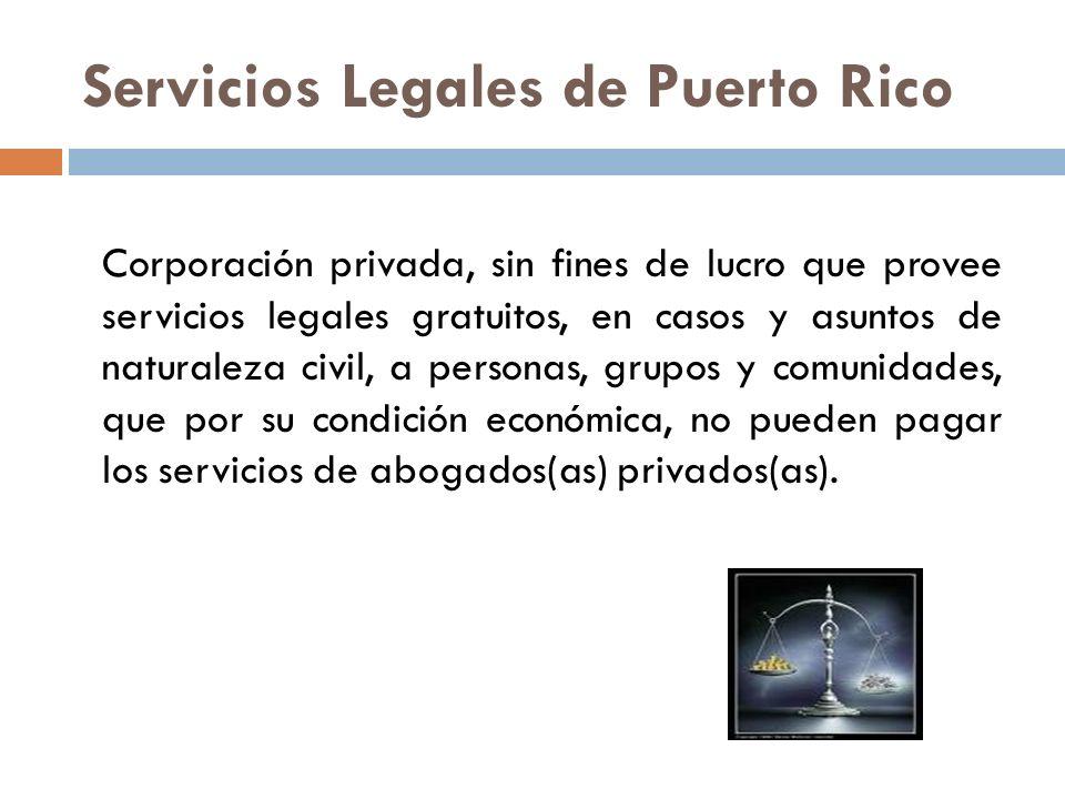 Servicios Legales de Puerto Rico Corporación privada, sin fines de lucro que provee servicios legales gratuitos, en casos y asuntos de naturaleza civi