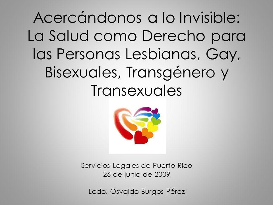 Acercándonos a lo Invisible: La Salud como Derecho para las Personas Lesbianas, Gay, Bisexuales, Transgénero y Transexuales Servicios Legales de Puert