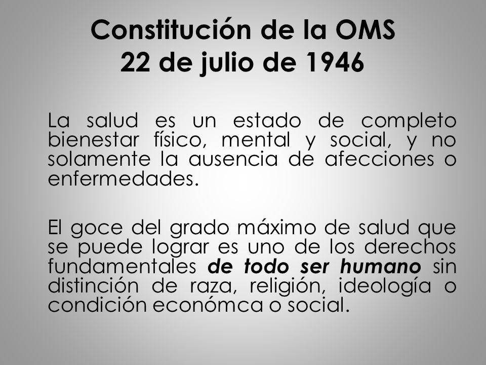 Constitución de la OMS 22 de julio de 1946 La salud es un estado de completo bienestar físico, mental y social, y no solamente la ausencia de afeccion