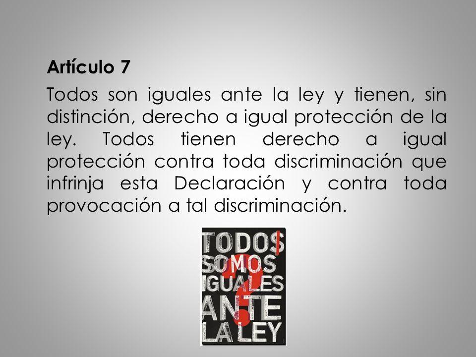 Artículo 7 Todos son iguales ante la ley y tienen, sin distinción, derecho a igual protección de la ley. Todos tienen derecho a igual protección contr