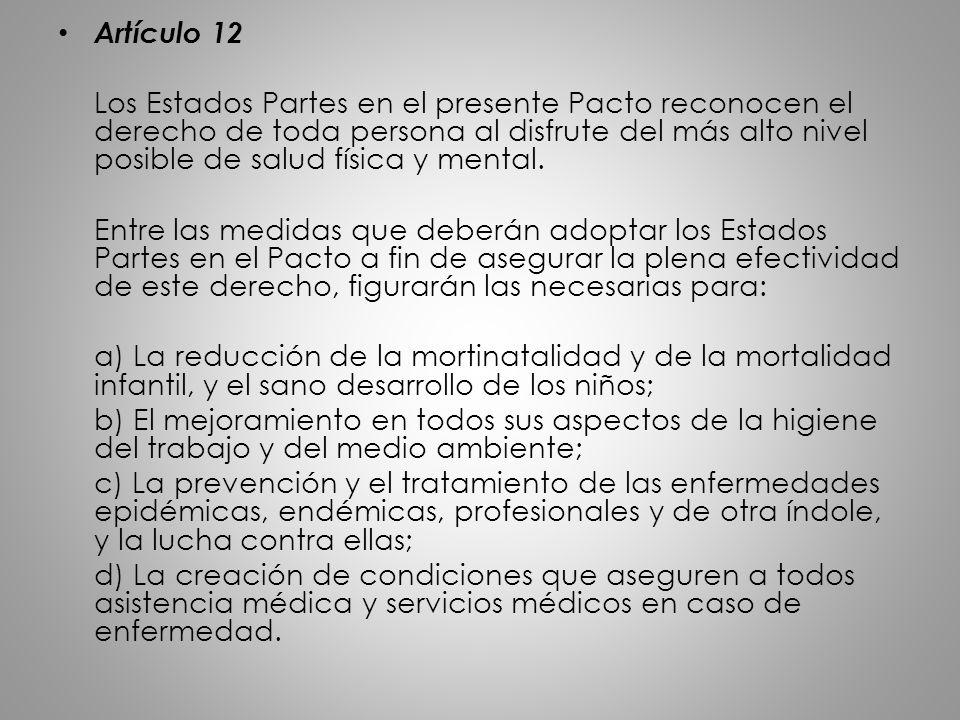 Artículo 12 Los Estados Partes en el presente Pacto reconocen el derecho de toda persona al disfrute del más alto nivel posible de salud física y ment