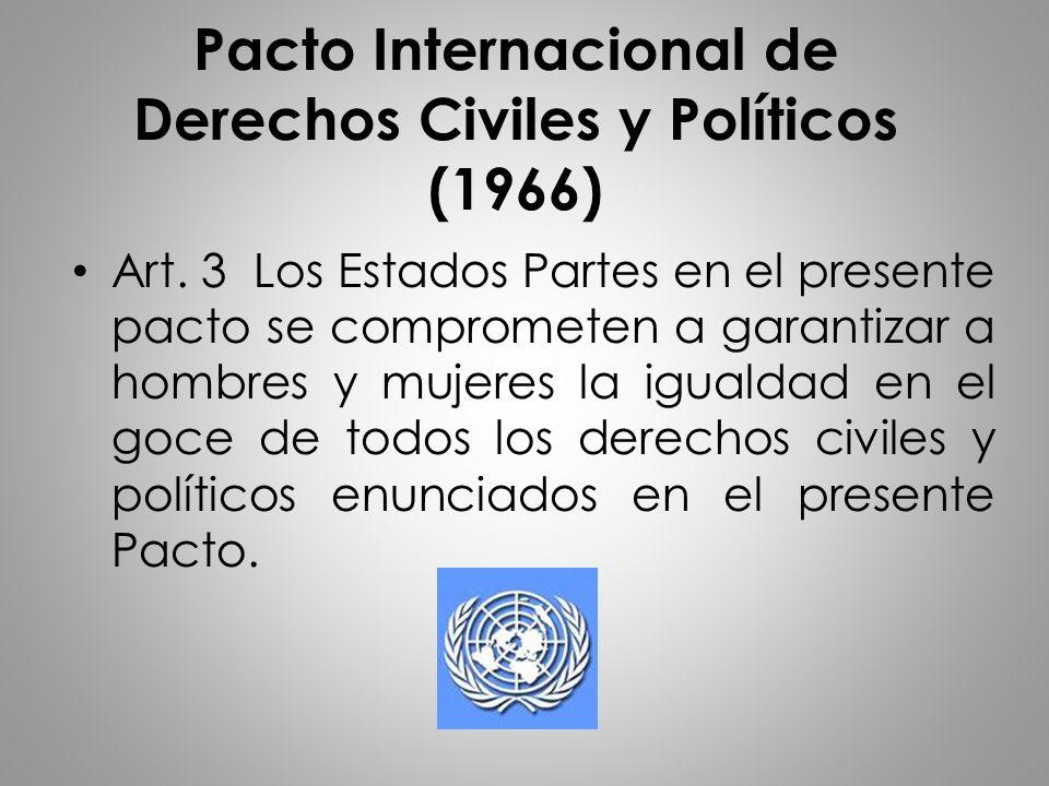 Pacto Internacional de Derechos Civiles y Políticos (1966) Art. 3 Los Estados Partes en el presente pacto se comprometen a garantizar a hombres y muje