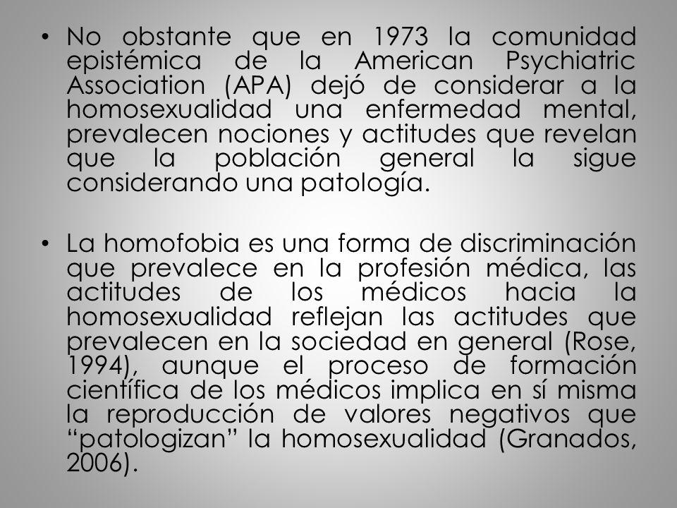 No obstante que en 1973 la comunidad epistémica de la American Psychiatric Association (APA) dejó de considerar a la homosexualidad una enfermedad men