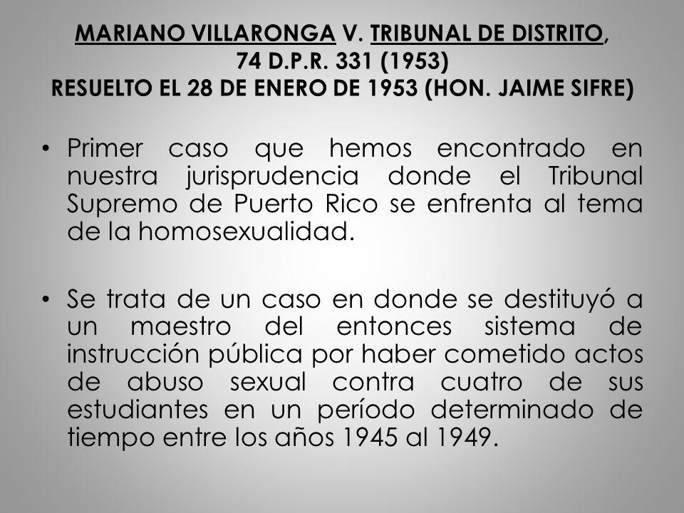 MARIANO VILLARONGA V. TRIBUNAL DE DISTRITO, 74 D.P.R. 331 (1953) RESUELTO EL 28 DE ENERO DE 1953 (HON. JAIME SIFRE) Primer caso que hemos encontrado e