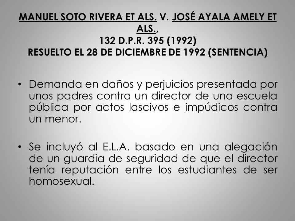 MANUEL SOTO RIVERA ET ALS. V. JOSÉ AYALA AMELY ET ALS., 132 D.P.R. 395 (1992) RESUELTO EL 28 DE DICIEMBRE DE 1992 (SENTENCIA) Demanda en daños y perju