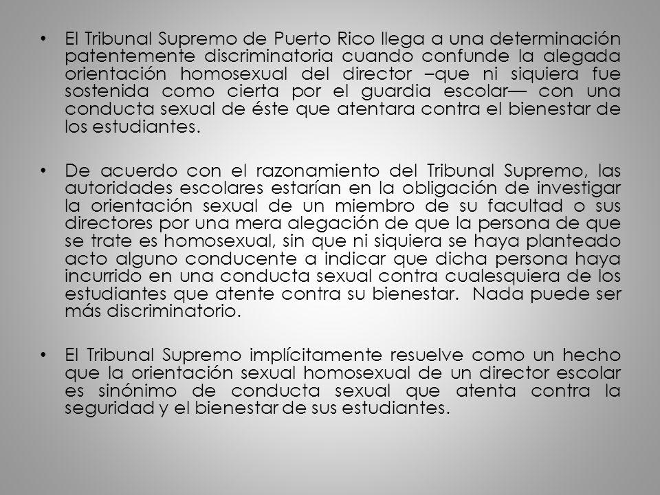 El Tribunal Supremo de Puerto Rico llega a una determinación patentemente discriminatoria cuando confunde la alegada orientación homosexual del direct