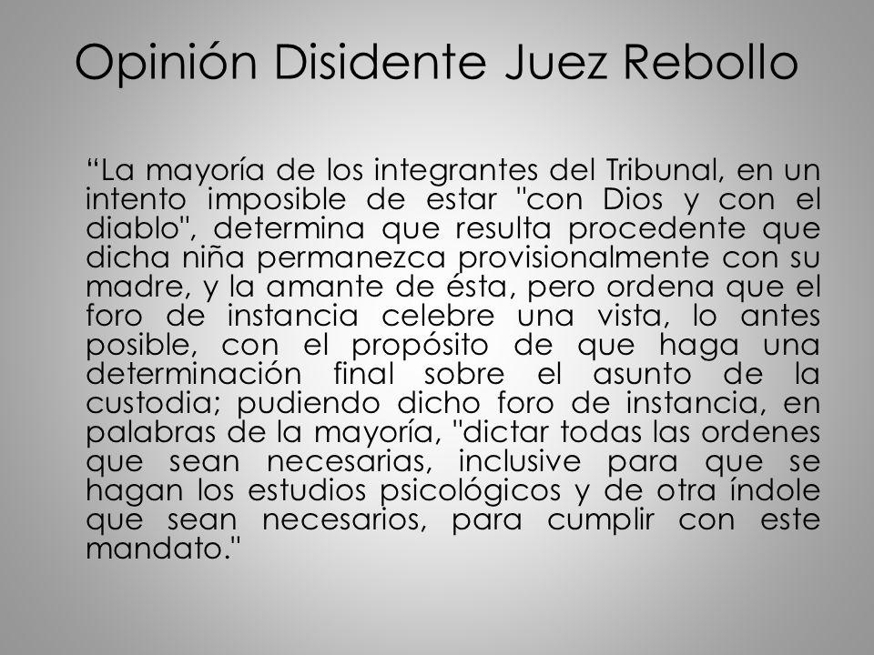 Opinión Disidente Juez Rebollo La mayoría de los integrantes del Tribunal, en un intento imposible de estar