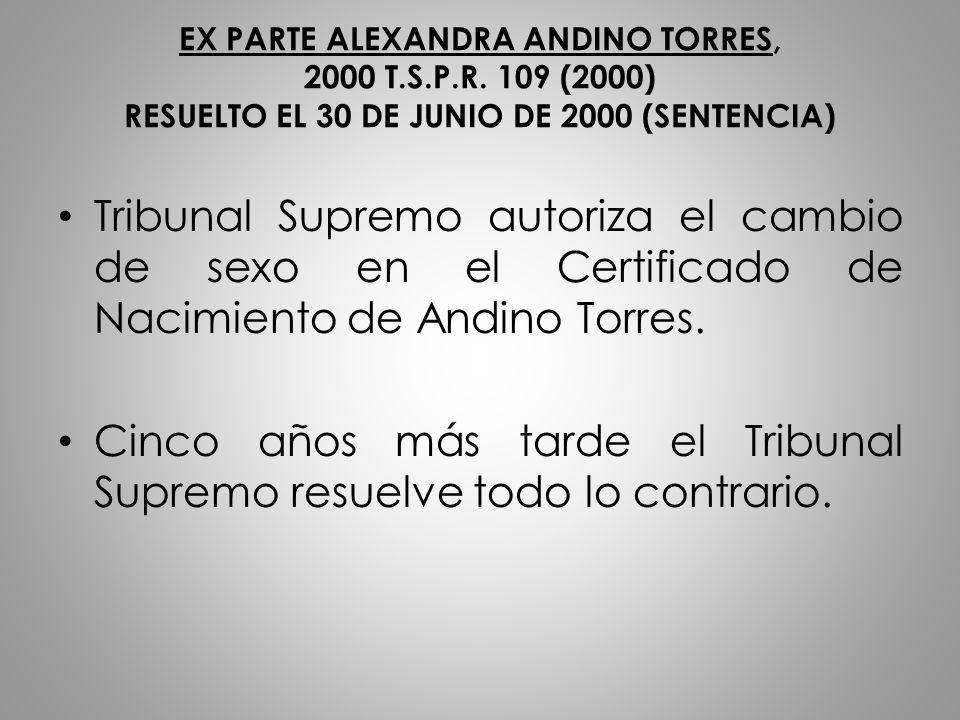 EX PARTE ALEXANDRA ANDINO TORRES, 2000 T.S.P.R. 109 (2000) RESUELTO EL 30 DE JUNIO DE 2000 (SENTENCIA) Tribunal Supremo autoriza el cambio de sexo en