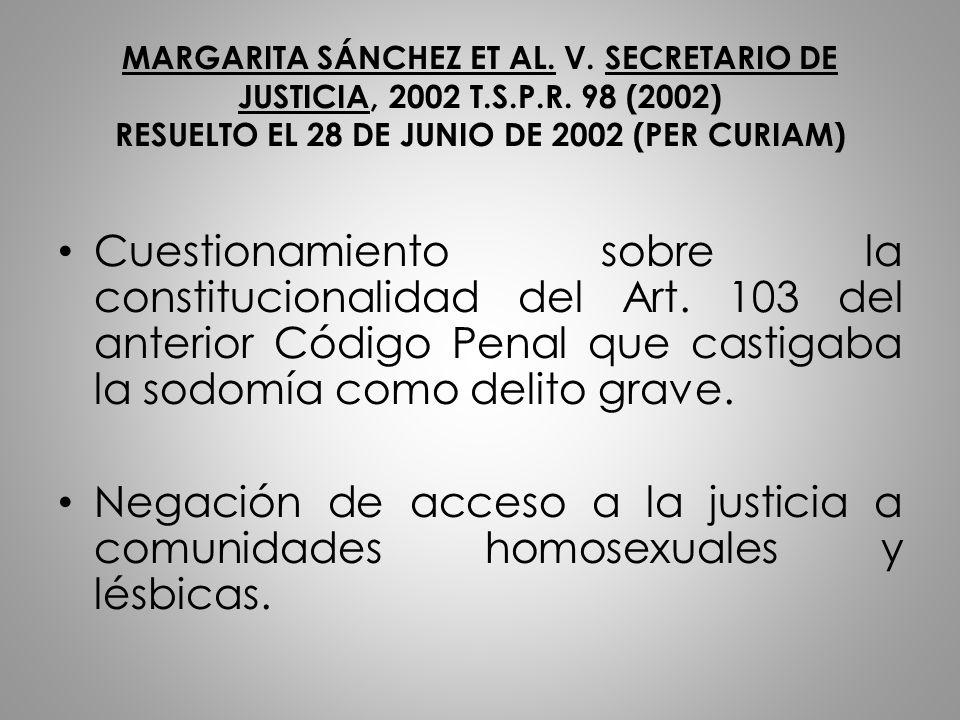 MARGARITA SÁNCHEZ ET AL. V. SECRETARIO DE JUSTICIA, 2002 T.S.P.R. 98 (2002) RESUELTO EL 28 DE JUNIO DE 2002 (PER CURIAM) Cuestionamiento sobre la cons