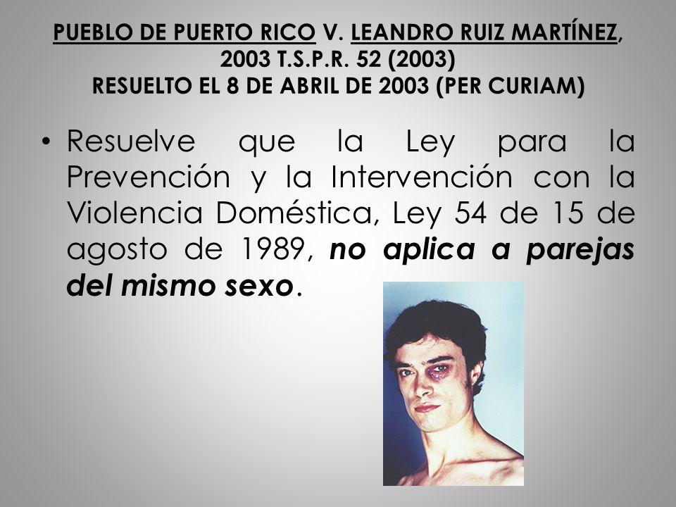 PUEBLO DE PUERTO RICO V. LEANDRO RUIZ MARTÍNEZ, 2003 T.S.P.R. 52 (2003) RESUELTO EL 8 DE ABRIL DE 2003 (PER CURIAM) Resuelve que la Ley para la Preven