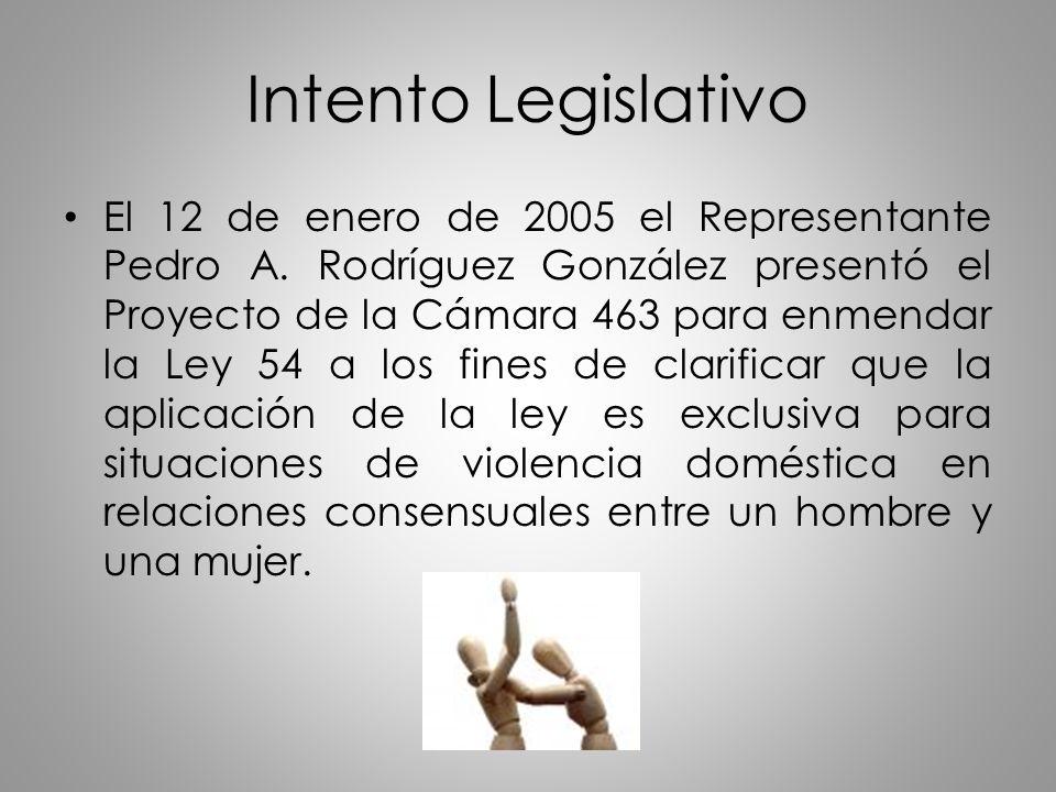 Intento Legislativo El 12 de enero de 2005 el Representante Pedro A. Rodríguez González presentó el Proyecto de la Cámara 463 para enmendar la Ley 54