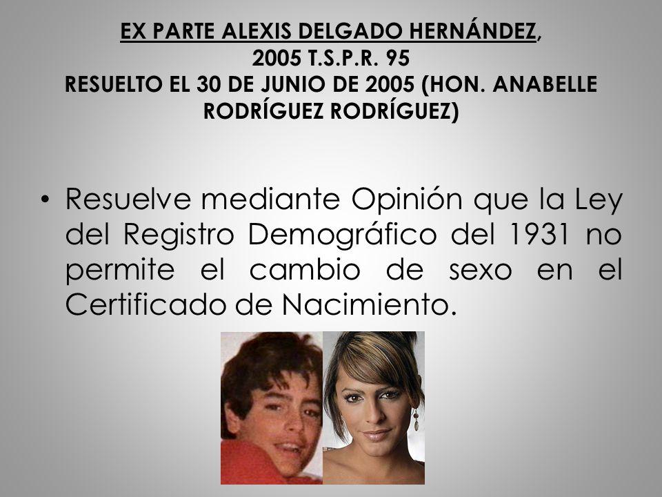 EX PARTE ALEXIS DELGADO HERNÁNDEZ, 2005 T.S.P.R. 95 RESUELTO EL 30 DE JUNIO DE 2005 (HON. ANABELLE RODRÍGUEZ RODRÍGUEZ) Resuelve mediante Opinión que