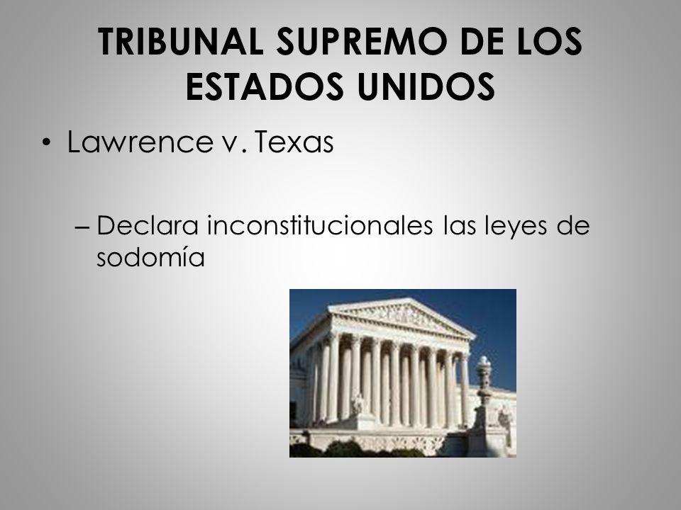 TRIBUNAL SUPREMO DE LOS ESTADOS UNIDOS Lawrence v. Texas – Declara inconstitucionales las leyes de sodomía