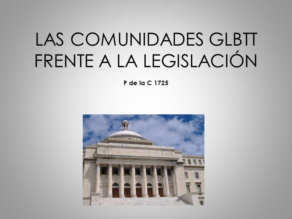 LAS COMUNIDADES GLBTT FRENTE A LA LEGISLACIÓN P de la C 1725