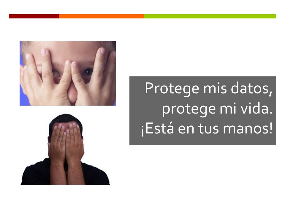 Protege mis datos, protege mi vida. ¡Está en tus manos!