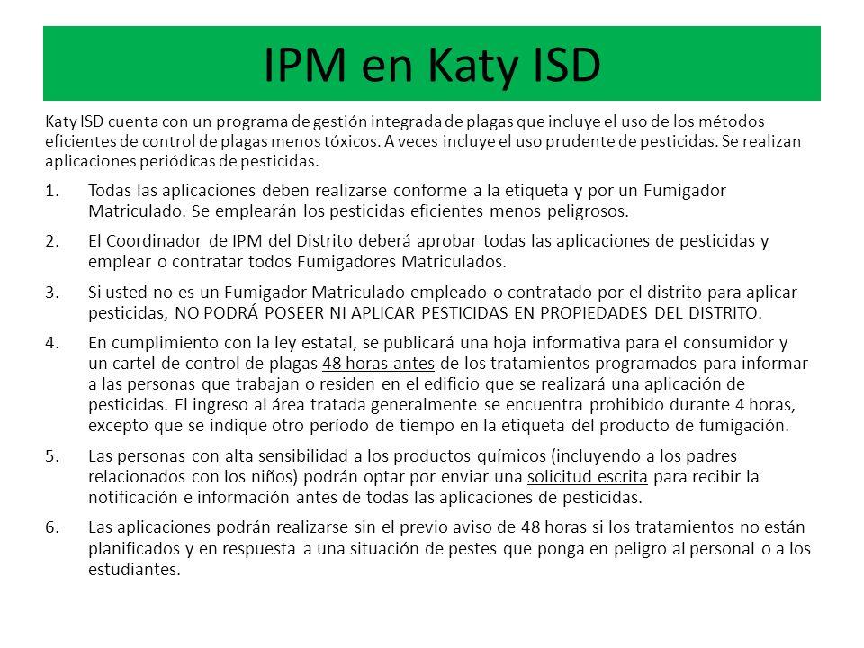 IPM en Katy ISD Katy ISD cuenta con un programa de gestión integrada de plagas que incluye el uso de los métodos eficientes de control de plagas menos tóxicos.