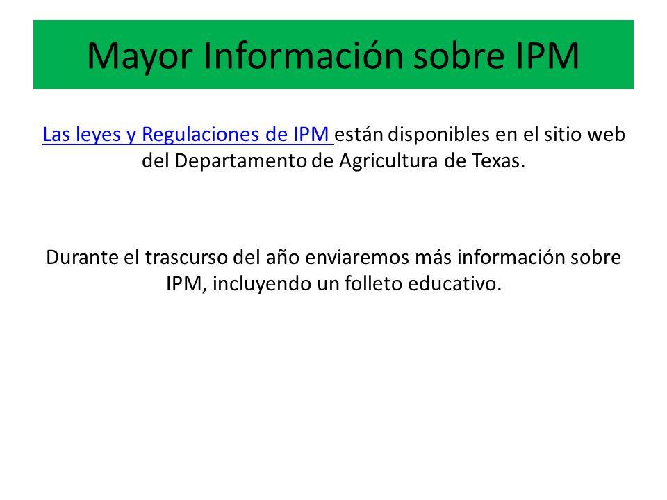 Mayor Información sobre IPM Las leyes y Regulaciones de IPM Las leyes y Regulaciones de IPM están disponibles en el sitio web del Departamento de Agricultura de Texas.