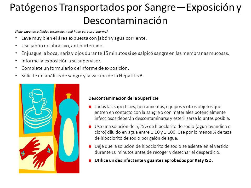 Patógenos Transportados por SangreExposición y Descontaminación Si me expongo a fluidos corporales ¿qué hago para protegerme? Lave muy bien el área ex