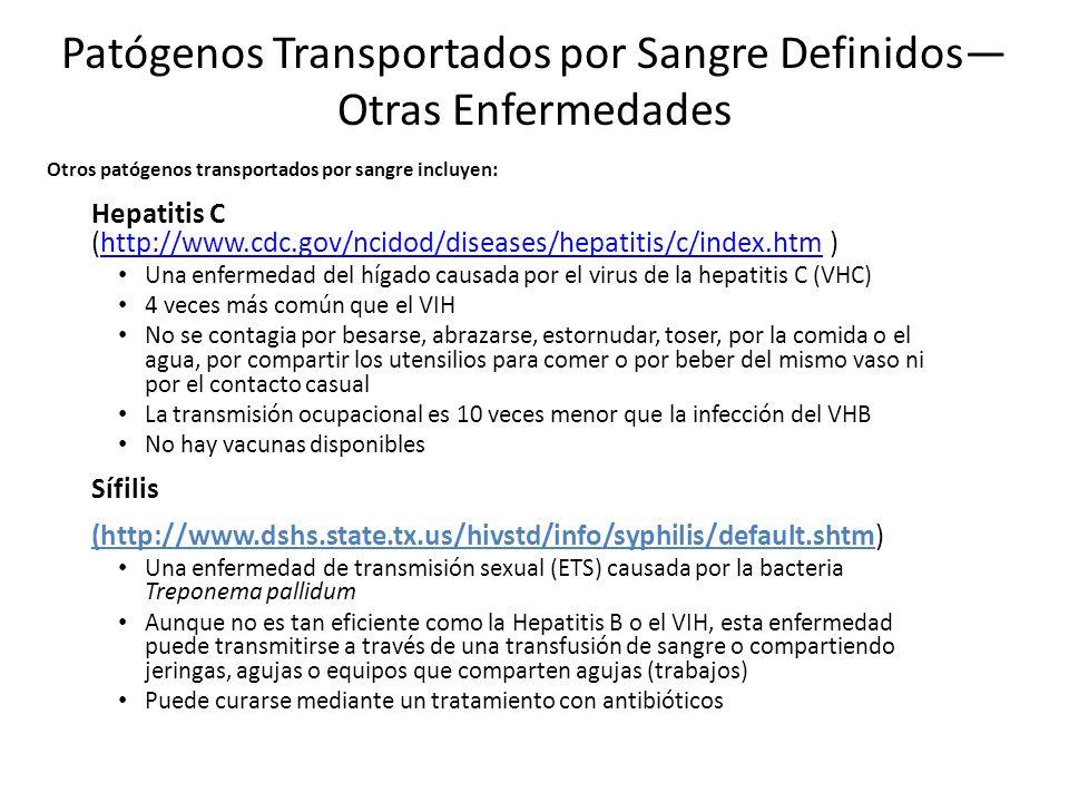 Patógenos Transportados por Sangre Definidos Otras Enfermedades Otros patógenos transportados por sangre incluyen: Hepatitis C (http://www.cdc.gov/nci