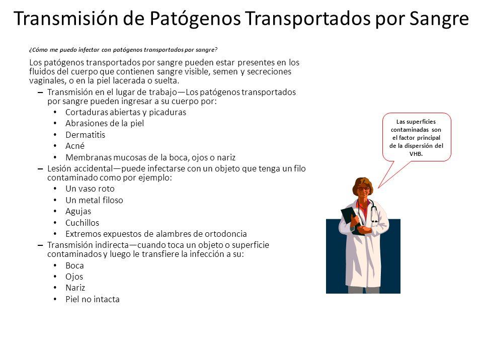 Transmisión de Patógenos Transportados por Sangre ¿Cómo me puedo infectar con patógenos transportados por sangre? Los patógenos transportados por sang