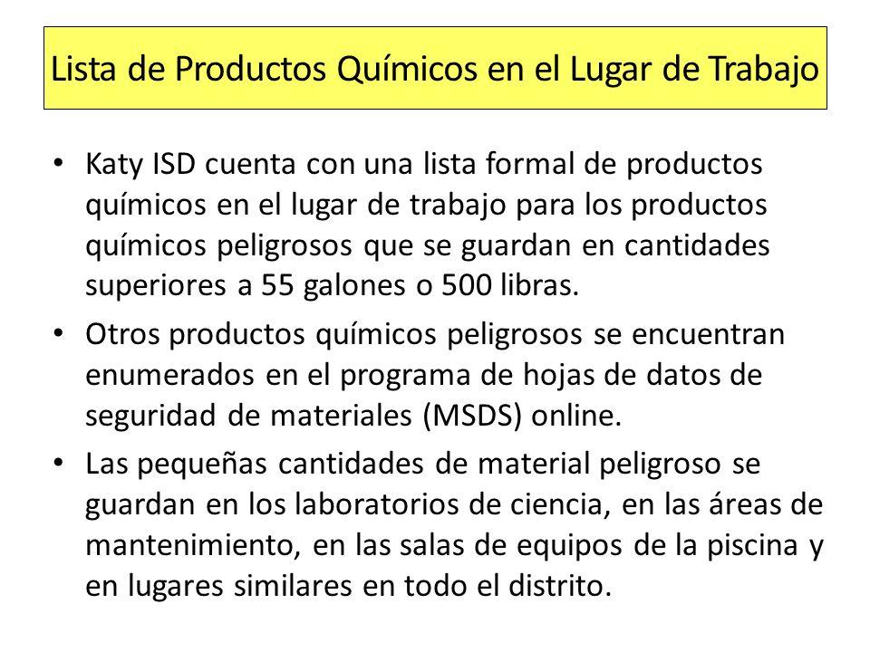 Lista de Productos Químicos en el Lugar de Trabajo Katy ISD cuenta con una lista formal de productos químicos en el lugar de trabajo para los producto