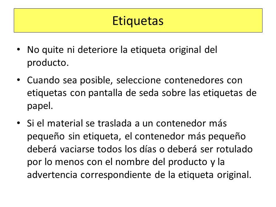 Etiquetas No quite ni deteriore la etiqueta original del producto. Cuando sea posible, seleccione contenedores con etiquetas con pantalla de seda sobr