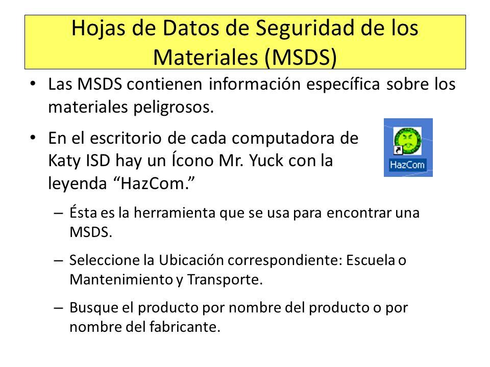 Hojas de Datos de Seguridad de los Materiales (MSDS) Las MSDS contienen información específica sobre los materiales peligrosos. En el escritorio de ca