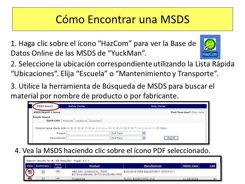 1. Haga clic sobre el ícono HazCom para ver la Base de Datos Online de las MSDS de YuckMan. Cómo Encontrar una MSDS 2. Seleccione la ubicación corresp