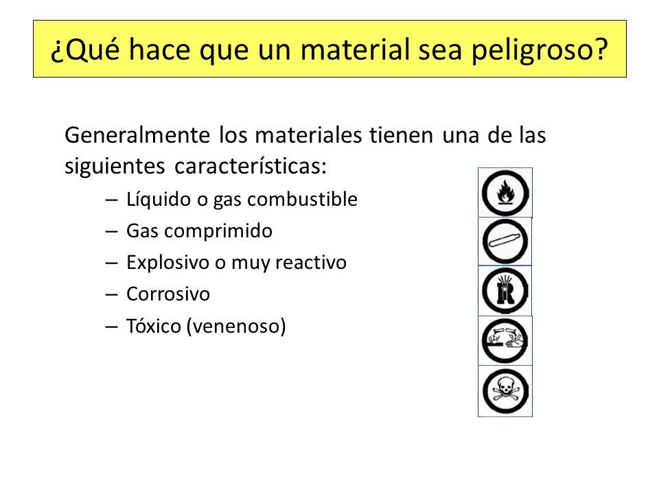 ¿Qué hace que un material sea peligroso? Generalmente los materiales tienen una de las siguientes características: – Líquido o gas combustible – Gas c