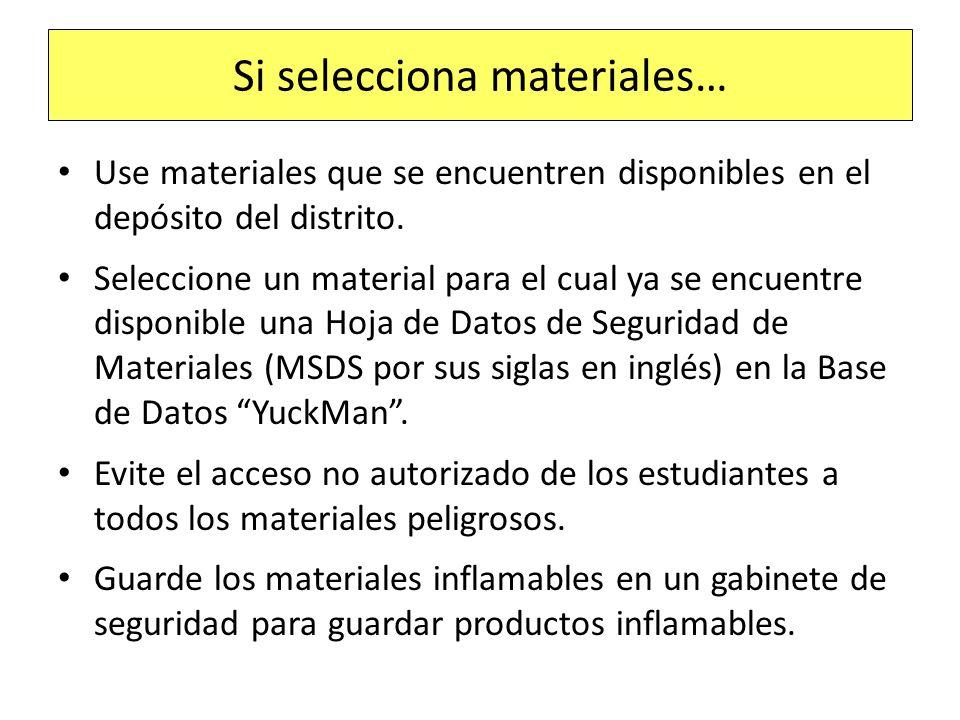 Si selecciona materiales… Use materiales que se encuentren disponibles en el depósito del distrito. Seleccione un material para el cual ya se encuentr