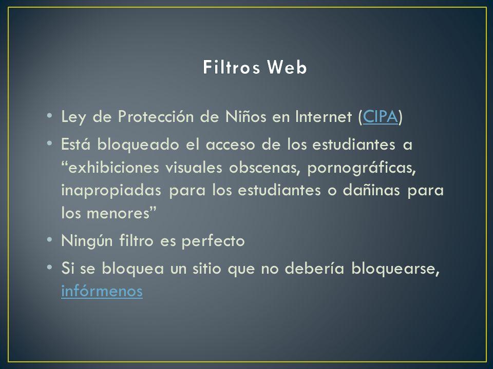 Ley de Protección de Niños en Internet (CIPA)CIPA Está bloqueado el acceso de los estudiantes a exhibiciones visuales obscenas, pornográficas, inapropiadas para los estudiantes o dañinas para los menores Ningún filtro es perfecto Si se bloquea un sitio que no debería bloquearse, infórmenos infórmenos