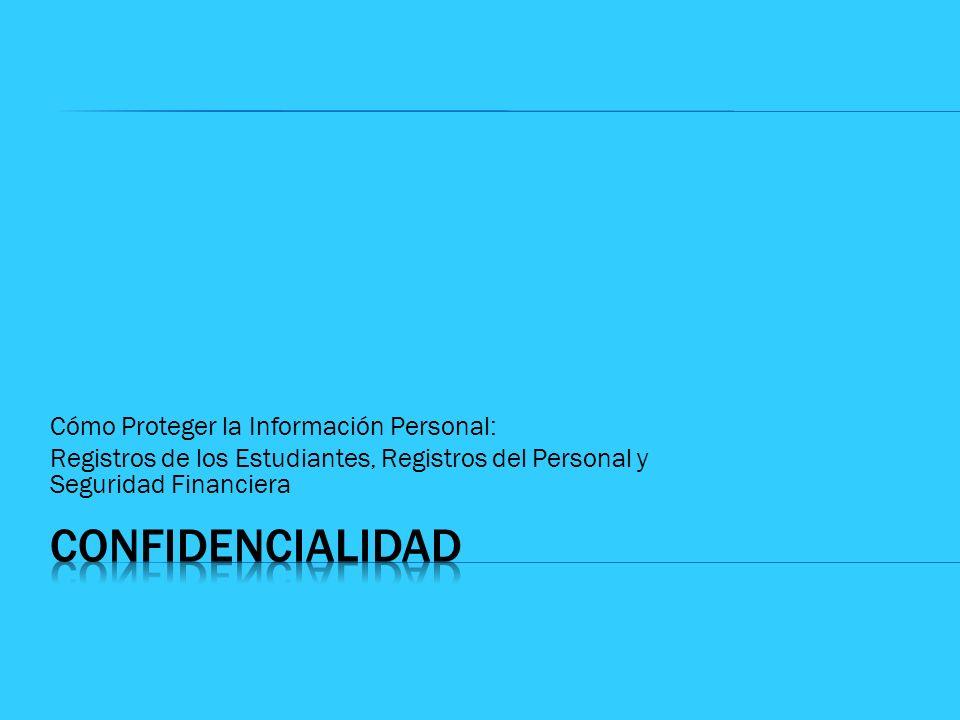 Cómo Proteger la Información Personal: Registros de los Estudiantes, Registros del Personal y Seguridad Financiera