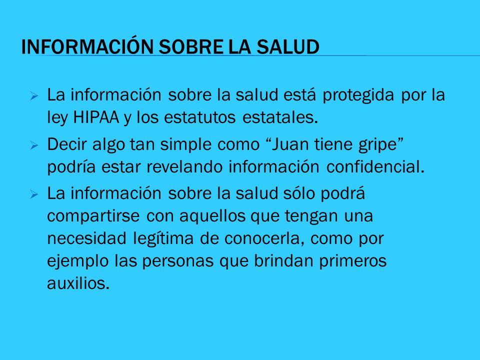 INFORMACIÓN SOBRE LA SALUD La información sobre la salud está protegida por la ley HIPAA y los estatutos estatales. Decir algo tan simple como Juan ti