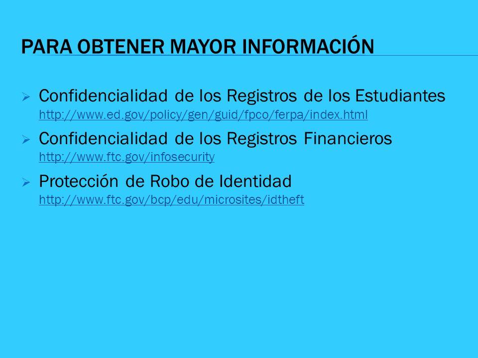 PARA OBTENER MAYOR INFORMACIÓN Confidencialidad de los Registros de los Estudiantes http://www.ed.gov/policy/gen/guid/fpco/ferpa/index.html http://www